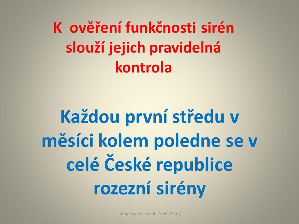 K ověření funkčnosti sirén slouží jejich pravidelná kontrola Každou první středu v měsíci kolem poledne se v celé České republice rozezní sirény Integrovaná střední škola,Slaný