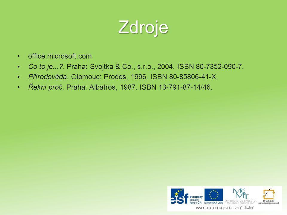 Zdroje office.microsoft.com Co to je...?. Praha: Svojtka & Co., s.r.o., 2004. ISBN 80-7352-090-7. Přírodověda. Olomouc: Prodos, 1996. ISBN 80-85806-41