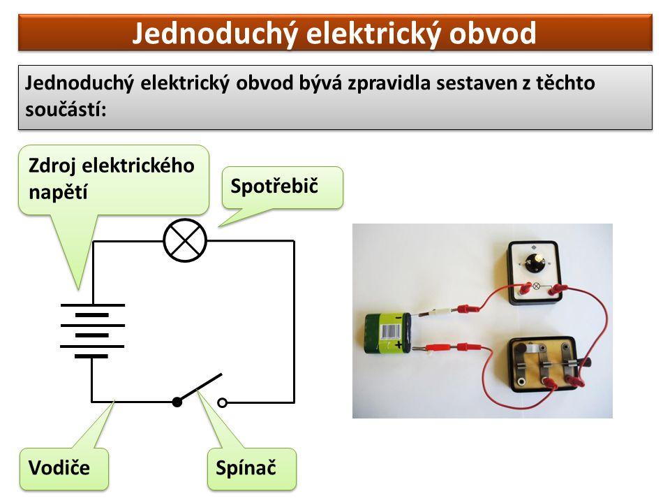 Jednoduchý elektrický obvod Jednoduchý elektrický obvod bývá zpravidla sestaven z těchto součástí: Zdroj elektrického napětí Spotřebič Spínač Vodiče