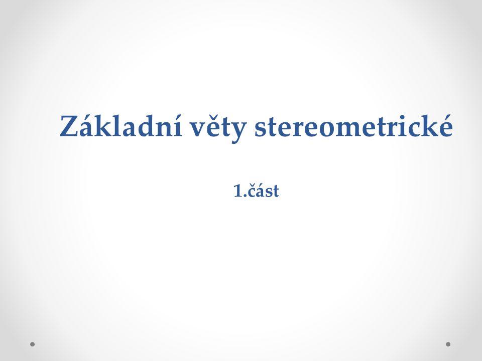 Základní věty stereometrické 1.část