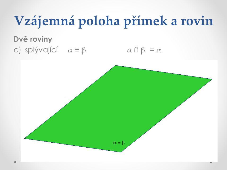 Vzájemná poloha přímek a rovin Dvě roviny c)splývající α ≡ βα ∩ β = α