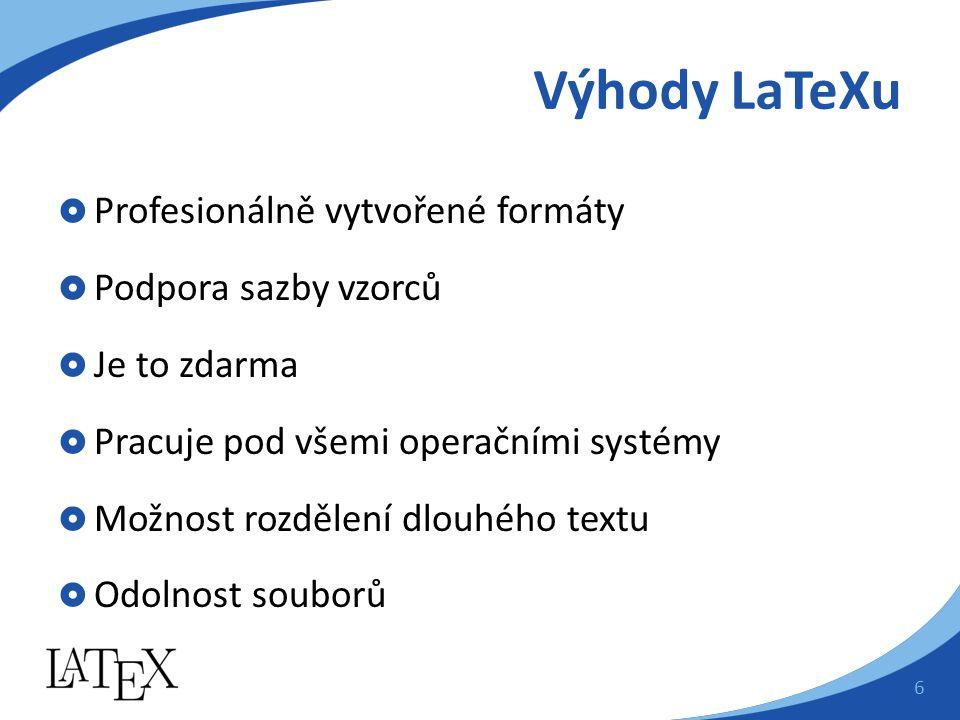 Výhody LaTeXu  Profesionálně vytvořené formáty  Podpora sazby vzorců  Je to zdarma  Pracuje pod všemi operačními systémy  Možnost rozdělení dlouh