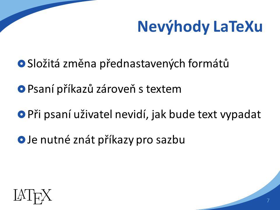 Nevýhody LaTeXu  Složitá změna přednastavených formátů  Psaní příkazů zároveň s textem  Při psaní uživatel nevidí, jak bude text vypadat  Je nutné znát příkazy pro sazbu 7