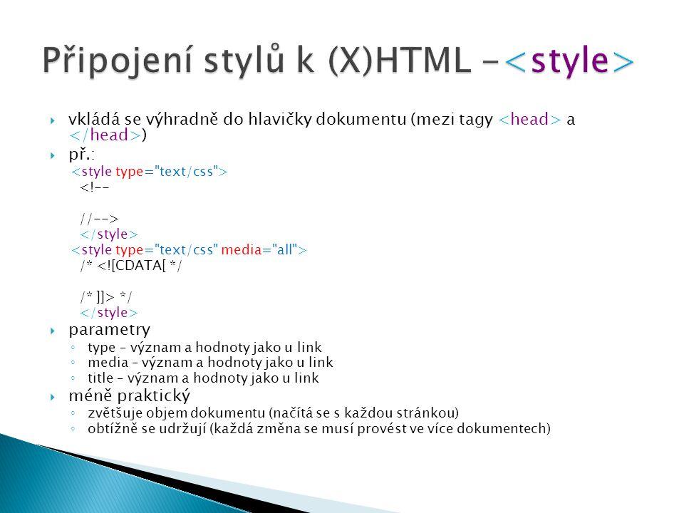  vkládá se výhradně do hlavičky dokumentu (mezi tagy a )  př.: <!-- //--> /* <![CDATA[ */ /* ]]> */  parametry ◦ type – význam a hodnoty jako u lin