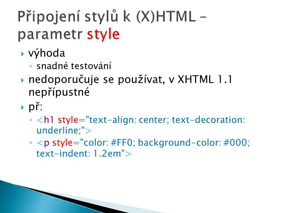  výhoda ◦ snadné testování  nedoporučuje se používat, v XHTML 1.1 nepřípustné  př: ◦