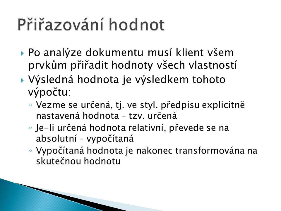  Po analýze dokumentu musí klient všem prvkům přiřadit hodnoty všech vlastností  Výsledná hodnota je výsledkem tohoto výpočtu: ◦ Vezme se určená, tj.