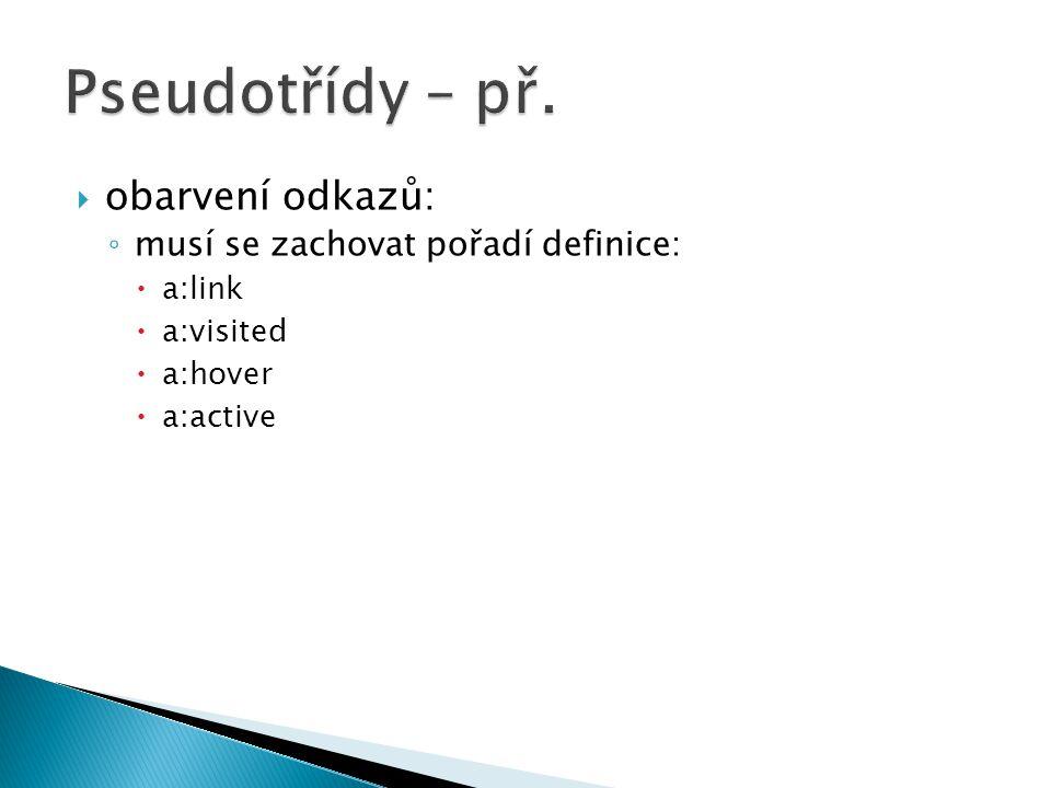  obarvení odkazů: ◦ musí se zachovat pořadí definice:  a:link  a:visited  a:hover  a:active
