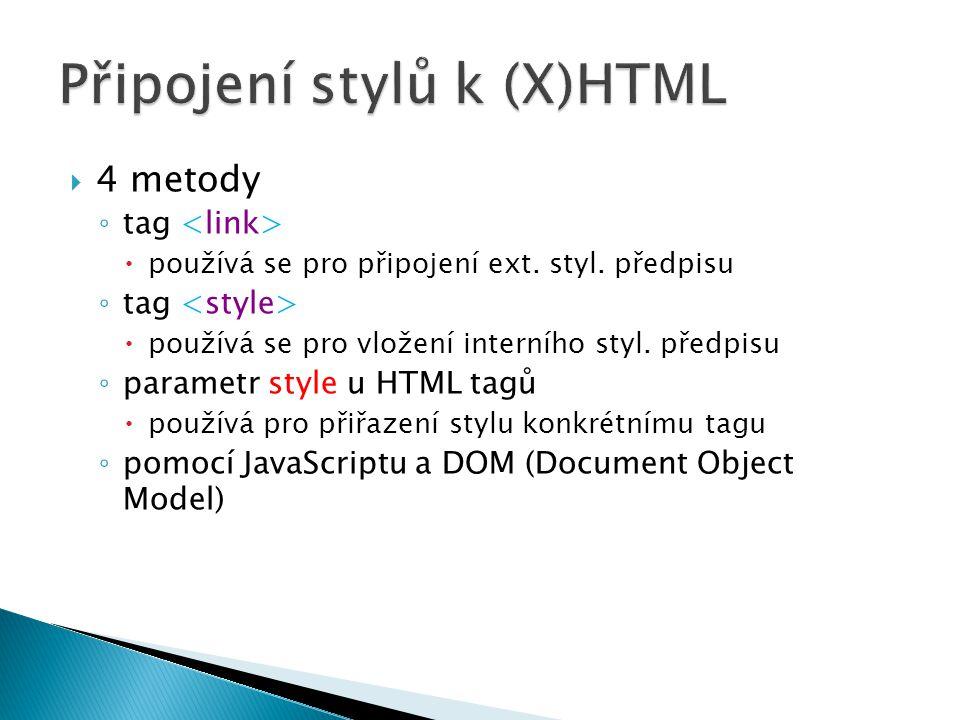  4 metody ◦ tag  používá se pro připojení ext. styl. předpisu ◦ tag  používá se pro vložení interního styl. předpisu ◦ parametr style u HTML tagů 