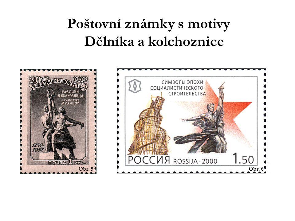 Obr. 5 Obr. 6 Poštovní známky s motivy Dělníka a kolchoznice