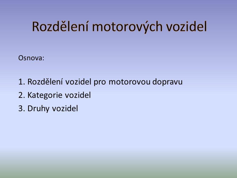 Osnova: 1. Rozdělení vozidel pro motorovou dopravu 2. Kategorie vozidel 3. Druhy vozidel