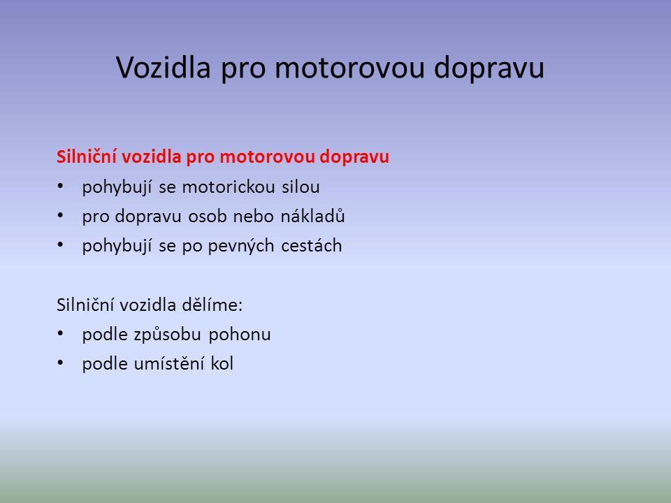 Vozidla pro motorovou dopravu Silniční vozidla pro motorovou dopravu pohybují se motorickou silou pro dopravu osob nebo nákladů pohybují se po pevných