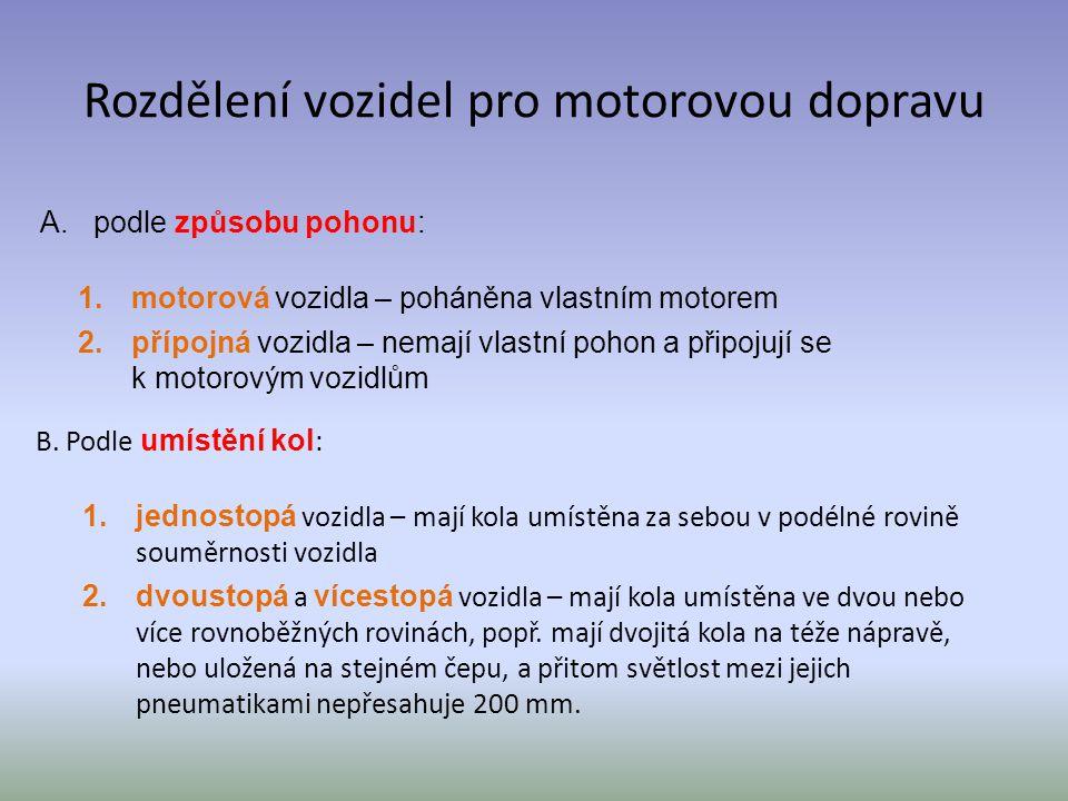 Rozdělení vozidel pro motorovou dopravu B. Podle umístění kol : 1.jednostopá vozidla – mají kola umístěna za sebou v podélné rovině souměrnosti vozidl