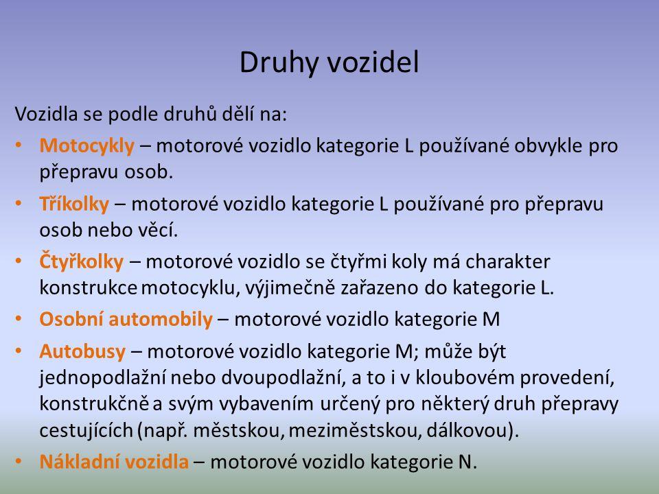 Druhy vozidel Vozidla se podle druhů dělí na: Motocykly – motorové vozidlo kategorie L používané obvykle pro přepravu osob. Tříkolky – motorové vozidl
