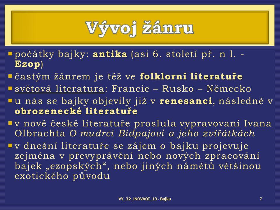 antika Ezop  počátky bajky: antika (asi 6. století př. n l. - Ezop ) folklorní literatuře  častým žánrem je též ve folklorní literatuře  světová li