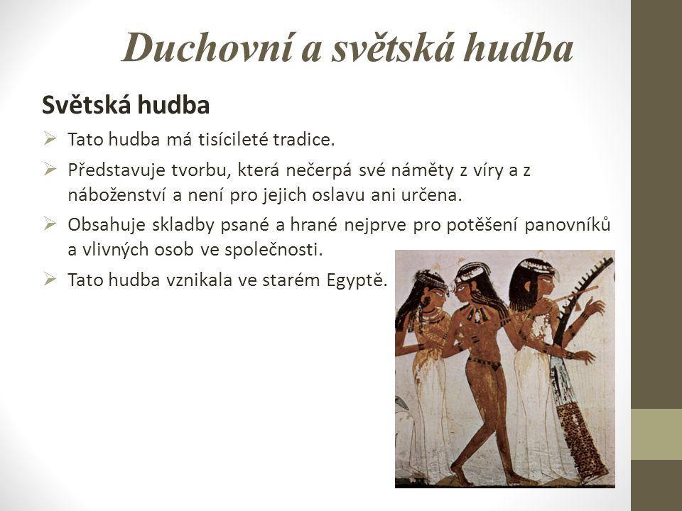 Duchovní a světská hudba Světská hudba  Tato hudba má tisícileté tradice.  Představuje tvorbu, která nečerpá své náměty z víry a z náboženství a nen