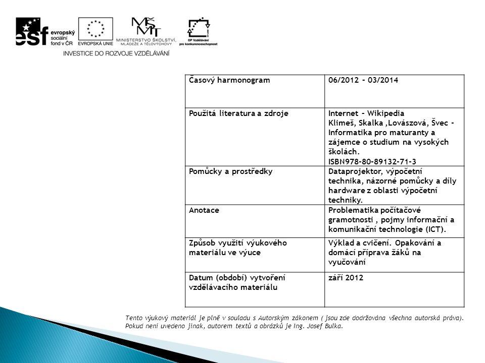 Časový harmonogram06/2012 – 03/2014 Použitá literatura a zdrojeInternet – Wikipedia Klimeš, Skalka,Lovászová, Švec - Informatika pro maturanty a zájem