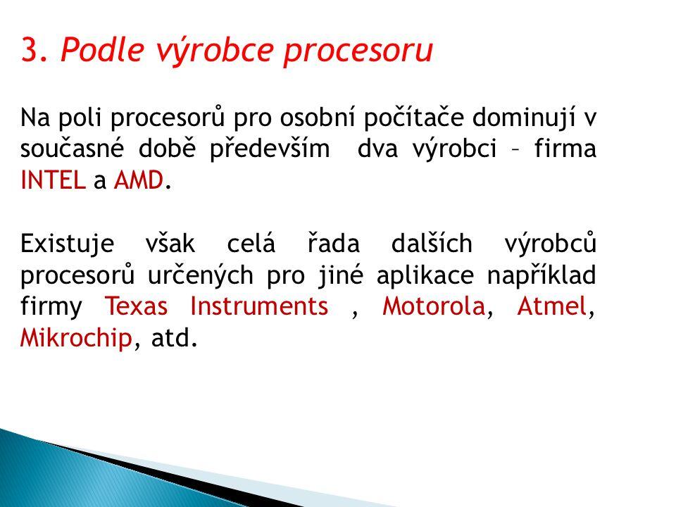 3. Podle výrobce procesoru Na poli procesorů pro osobní počítače dominují v současné době především dva výrobci – firma INTEL a AMD. Existuje však cel