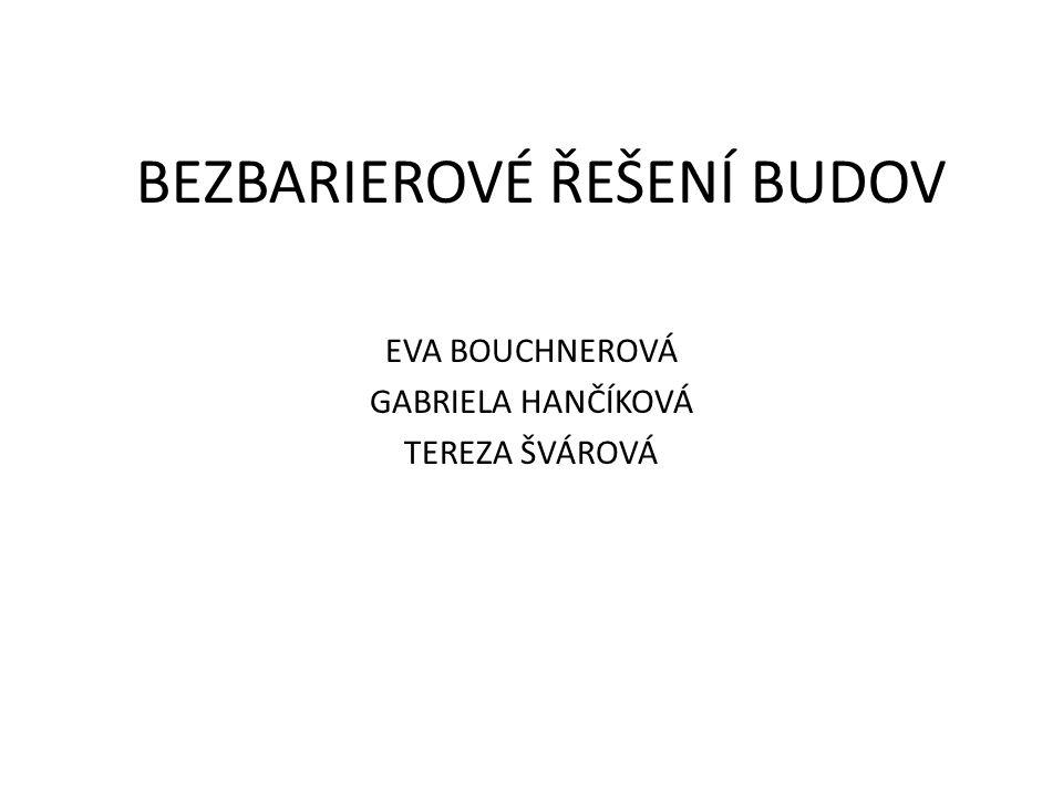 BEZBARIEROVÉ ŘEŠENÍ BUDOV EVA BOUCHNEROVÁ GABRIELA HANČÍKOVÁ TEREZA ŠVÁROVÁ