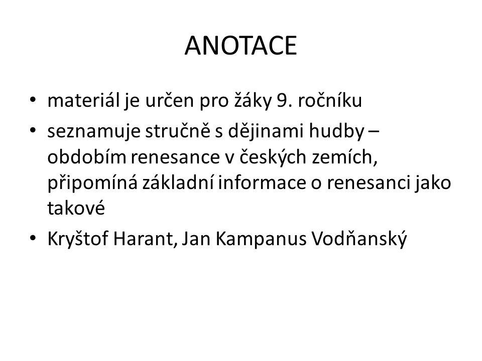 ANOTACE materiál je určen pro žáky 9. ročníku seznamuje stručně s dějinami hudby – obdobím renesance v českých zemích, připomíná základní informace o