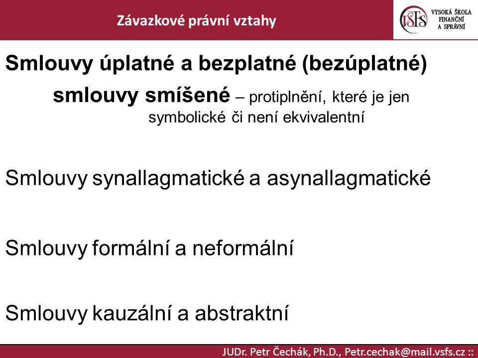 JUDr. Petr Čechák, Ph.D., Petr.cechak@mail.vsfs.cz :: Závazkové právní vztahy Smlouvy úplatné a bezplatné (bezúplatné) smlouvy smíšené – protiplnění,
