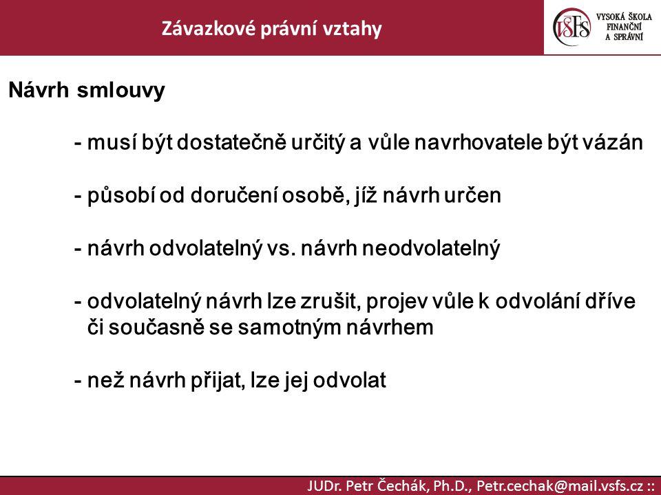JUDr. Petr Čechák, Ph.D., Petr.cechak@mail.vsfs.cz :: Závazkové právní vztahy Návrh smlouvy - musí být dostatečně určitý a vůle navrhovatele být vázán
