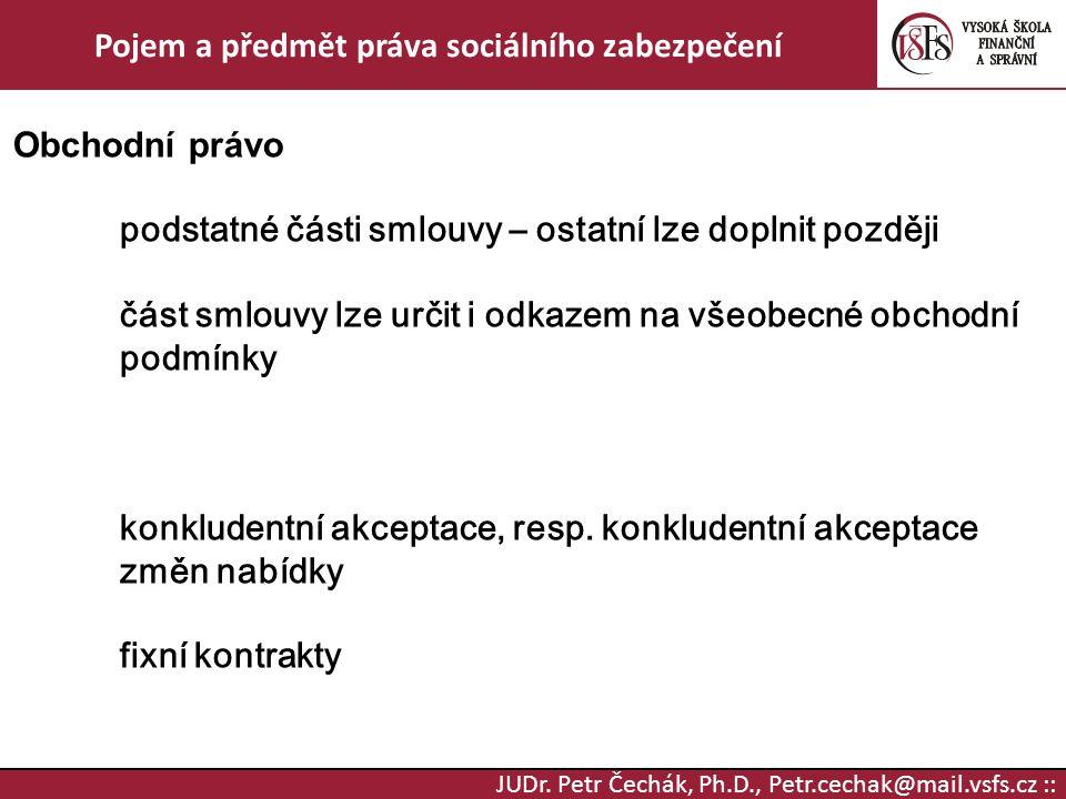 JUDr. Petr Čechák, Ph.D., Petr.cechak@mail.vsfs.cz :: Pojem a předmět práva sociálního zabezpečení Obchodní právo podstatné části smlouvy – ostatní lz