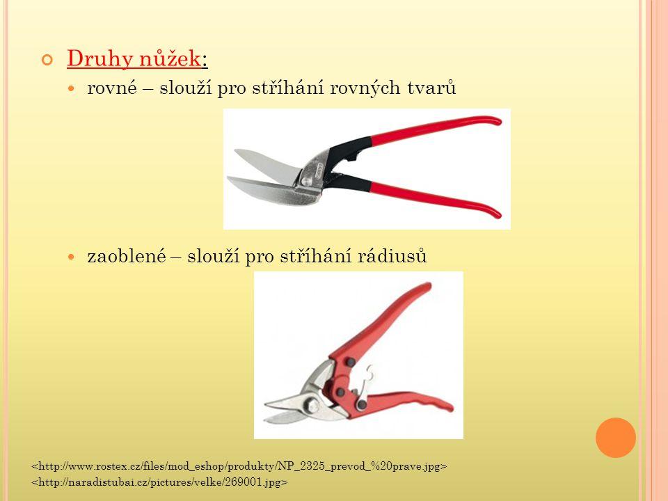 Druhy nůžek: rovné – slouží pro stříhání rovných tvarů zaoblené – slouží pro stříhání rádiusů