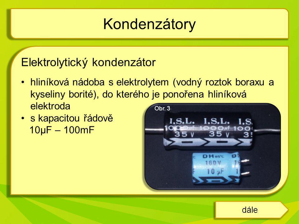 Elektrolytický kondenzátor hliníková nádoba s elektrolytem (vodný roztok boraxu a kyseliny borité), do kterého je ponořena hliníková elektroda s kapac