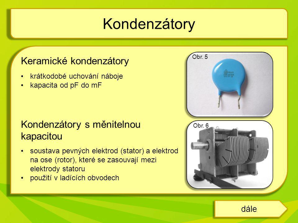Keramické kondenzátory krátkodobé uchování náboje kapacita od pF do mF Kondenzátory s měnitelnou kapacitou soustava pevných elektrod (stator) a elektr