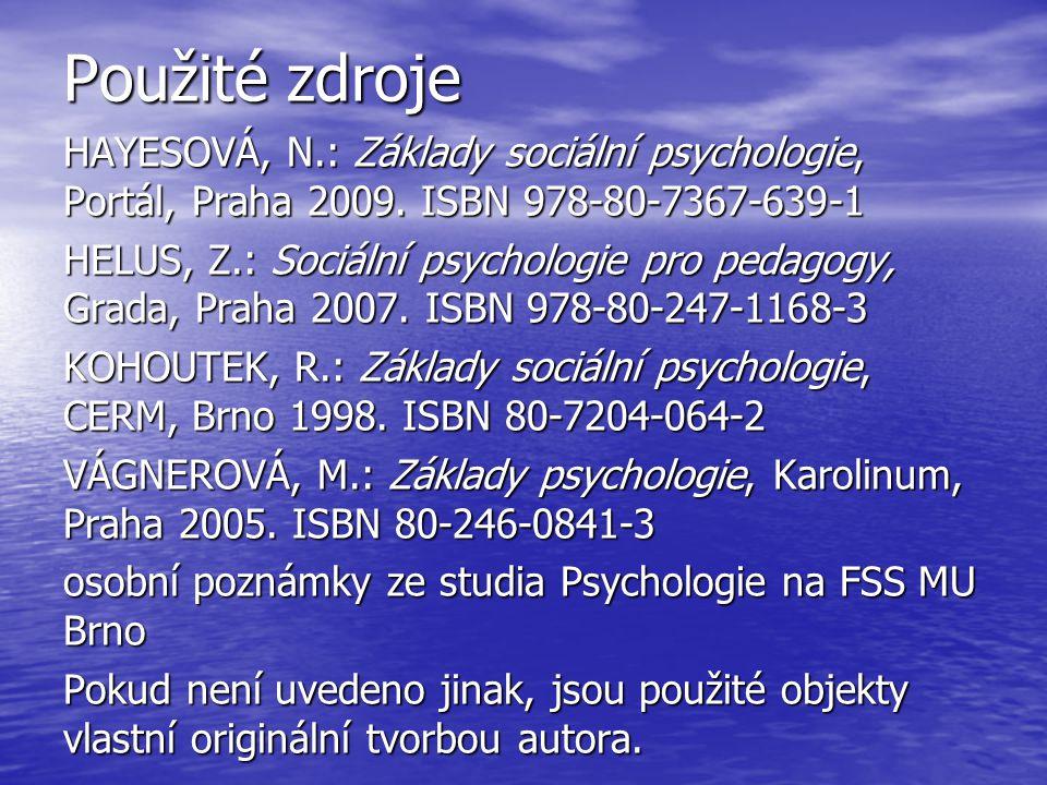 Použité zdroje HAYESOVÁ, N.: Základy sociální psychologie, Portál, Praha 2009. ISBN 978-80-7367-639-1 HELUS, Z.: Sociální psychologie pro pedagogy, Gr