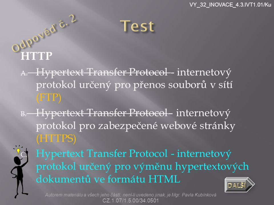VY_32_INOVACE_4.3.IVT1.01/Ku HTTP A. Hypertext Transfer Protocol - internetový protokol určený pro přenos souborů v sítí (FTP) B. Hypertext Transfer P