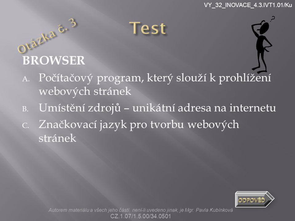 VY_32_INOVACE_4.3.IVT1.01/Ku BROWSER A. Počítačový program, který slouží k prohlížení webových stránek B. Umístění zdrojů – unikátní adresa na interne