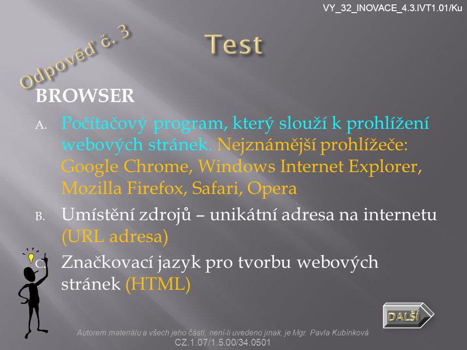 VY_32_INOVACE_4.3.IVT1.01/Ku BROWSER A. Počítačový program, který slouží k prohlížení webových stránek. Nejznámější prohlížeče: Google Chrome, Windows