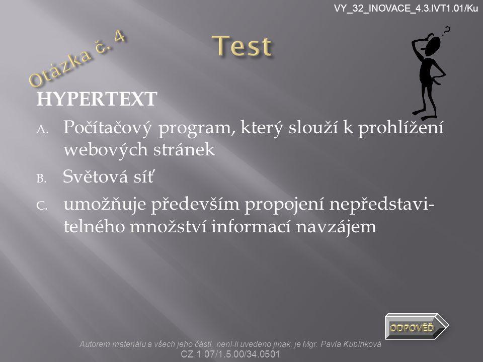 VY_32_INOVACE_4.3.IVT1.01/Ku HYPERTEXT A. Počítačový program, který slouží k prohlížení webových stránek B. Světová síť C. umožňuje především propojen
