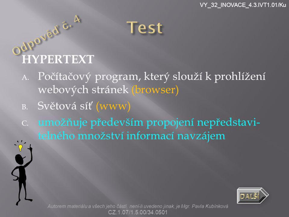 VY_32_INOVACE_4.3.IVT1.01/Ku HYPERTEXT A. Počítačový program, který slouží k prohlížení webových stránek (browser) B. Světová síť (www) C. umožňuje př