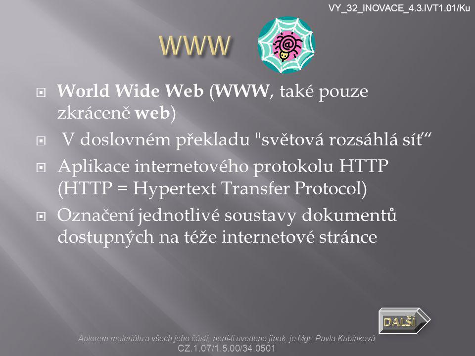 VY_32_INOVACE_4.3.IVT1.01/Ku  World Wide Web ( WWW, také pouze zkráceně web )  V doslovném překladu