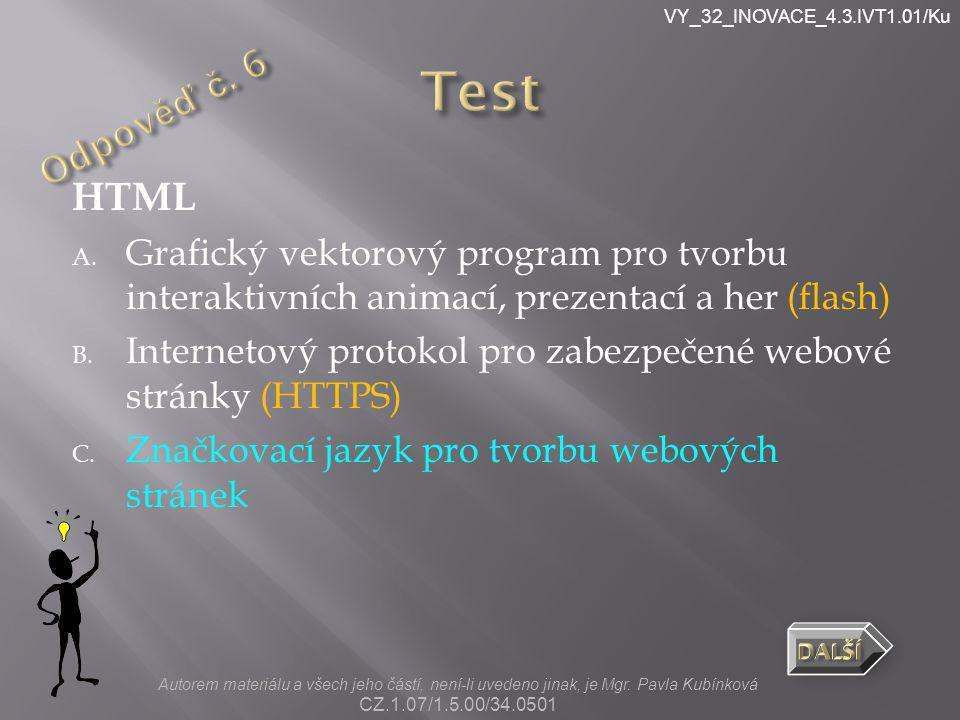 VY_32_INOVACE_4.3.IVT1.01/Ku HTML A. Grafický vektorový program pro tvorbu interaktivních animací, prezentací a her (flash) B. Internetový protokol pr