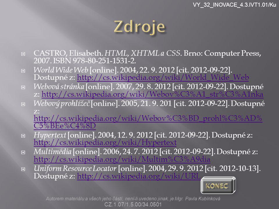 VY_32_INOVACE_4.3.IVT1.01/Ku  CASTRO, Elisabeth. HTML, XHTML a CSS. Brno: Computer Press, 2007. ISBN 978-80-251-1531-2.  World Wide Web [online]. 20