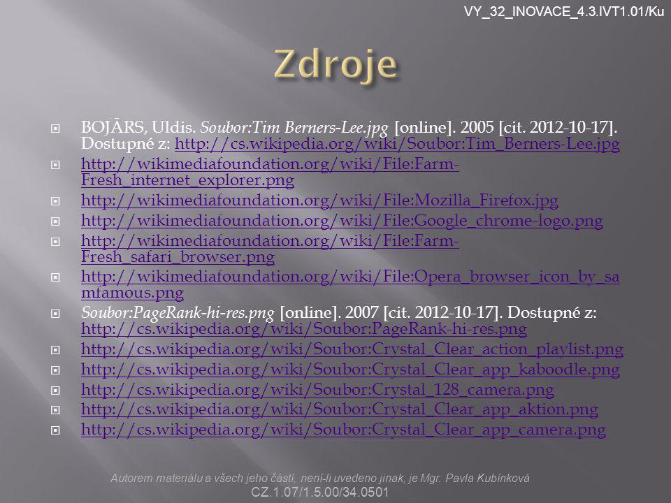 VY_32_INOVACE_4.3.IVT1.01/Ku  BOJĀRS, Uldis. Soubor:Tim Berners-Lee.jpg [online]. 2005 [cit. 2012-10-17]. Dostupné z: http://cs.wikipedia.org/wiki/So