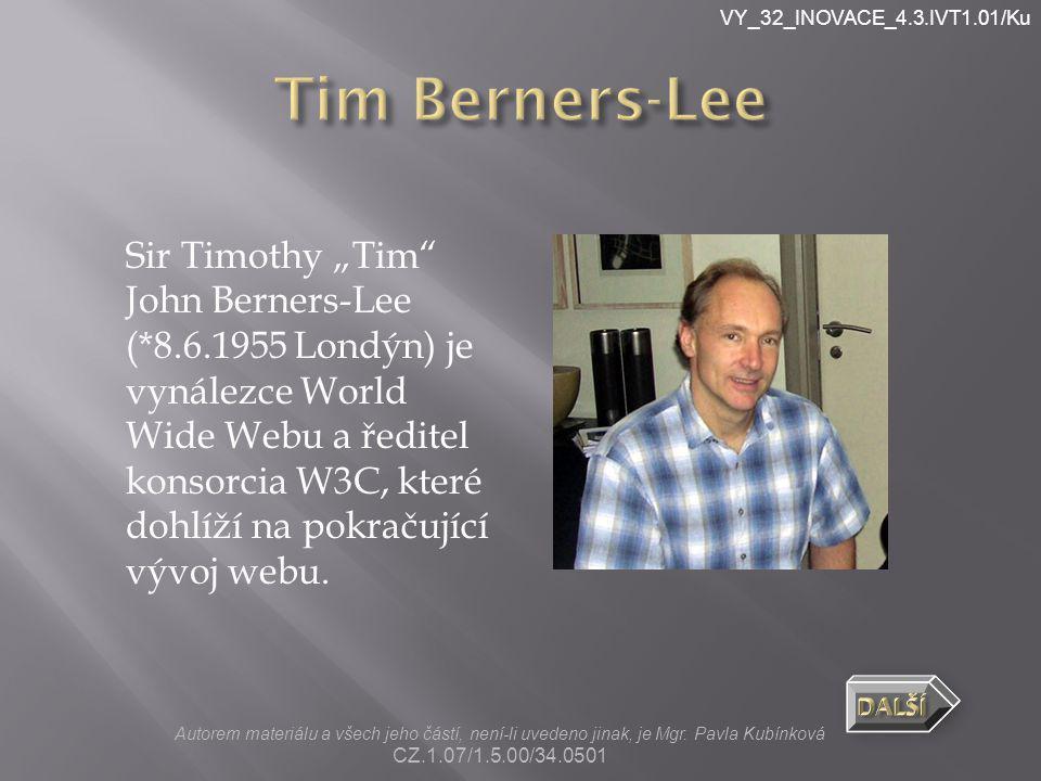 """VY_32_INOVACE_4.3.IVT1.01/Ku Sir Timothy """"Tim"""" John Berners-Lee (*8.6.1955 Londýn) je vynálezce World Wide Webu a ředitel konsorcia W3C, které dohlíží"""