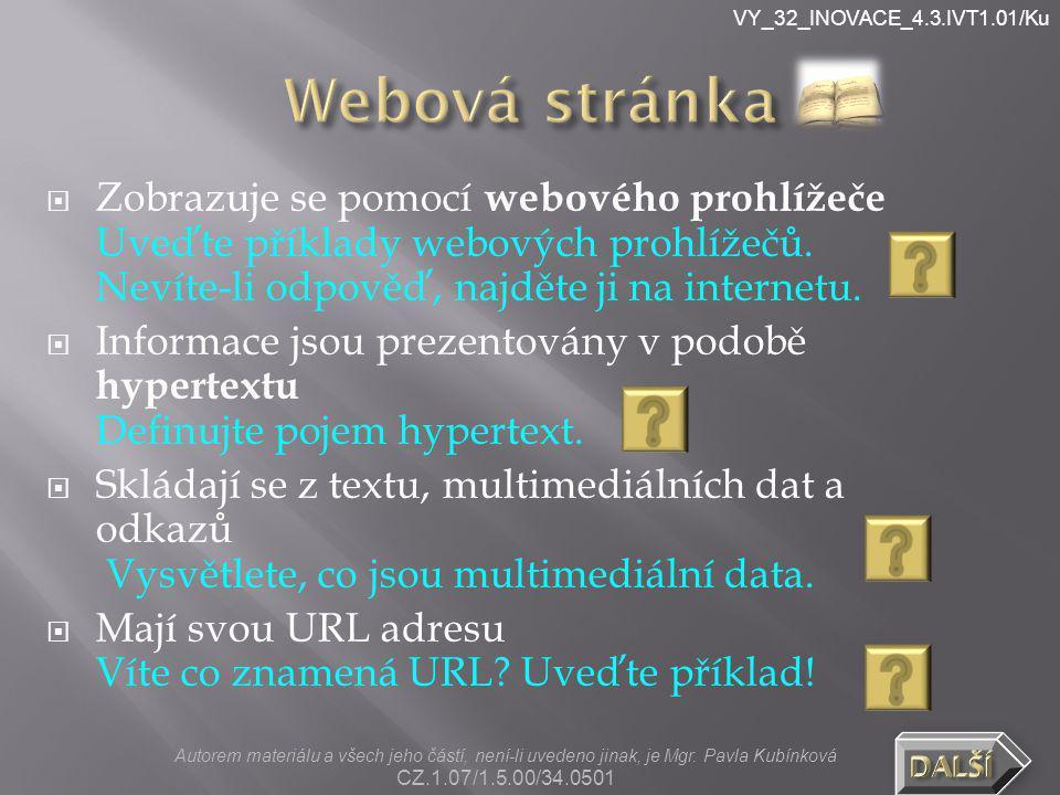 VY_32_INOVACE_4.3.IVT1.01/Ku  Browser [brauzr]  Počítačový program, který slouží k prohlížení World Wide Webu (WWW)  Umožňuje komunikaci s HTTP serverem  Nejznámější - Google Chrome, Windows Internet Explorer, Mozilla Firefox, Safari, Opera Autorem materiálu a všech jeho částí, není-li uvedeno jinak, je Mgr.