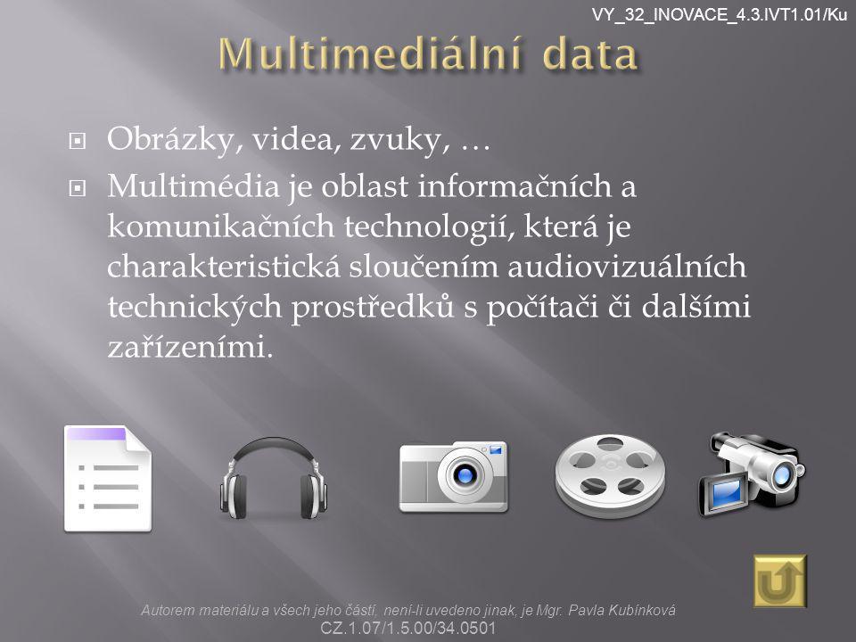 VY_32_INOVACE_4.3.IVT1.01/Ku  Obrázky, videa, zvuky, …  Multimédia je oblast informačních a komunikačních technologií, která je charakteristická slo