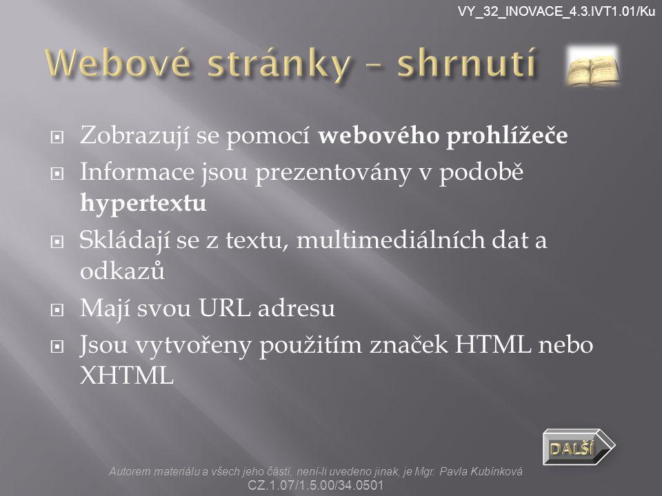 VY_32_INOVACE_4.3.IVT1.01/Ku  Zobrazují se pomocí webového prohlížeče  Informace jsou prezentovány v podobě hypertextu  Skládají se z textu, multim