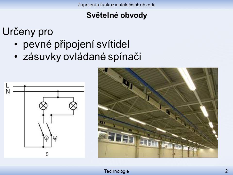 Zapojení a funkce instalačních obvodů Technologie 2 Určeny pro pevné připojení svítidel zásuvky ovládané spínači