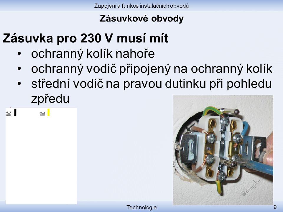 Zapojení a funkce instalačních obvodů Technologie 9 Zásuvka pro 230 V musí mít ochranný kolík nahoře ochranný vodič připojený na ochranný kolík středn