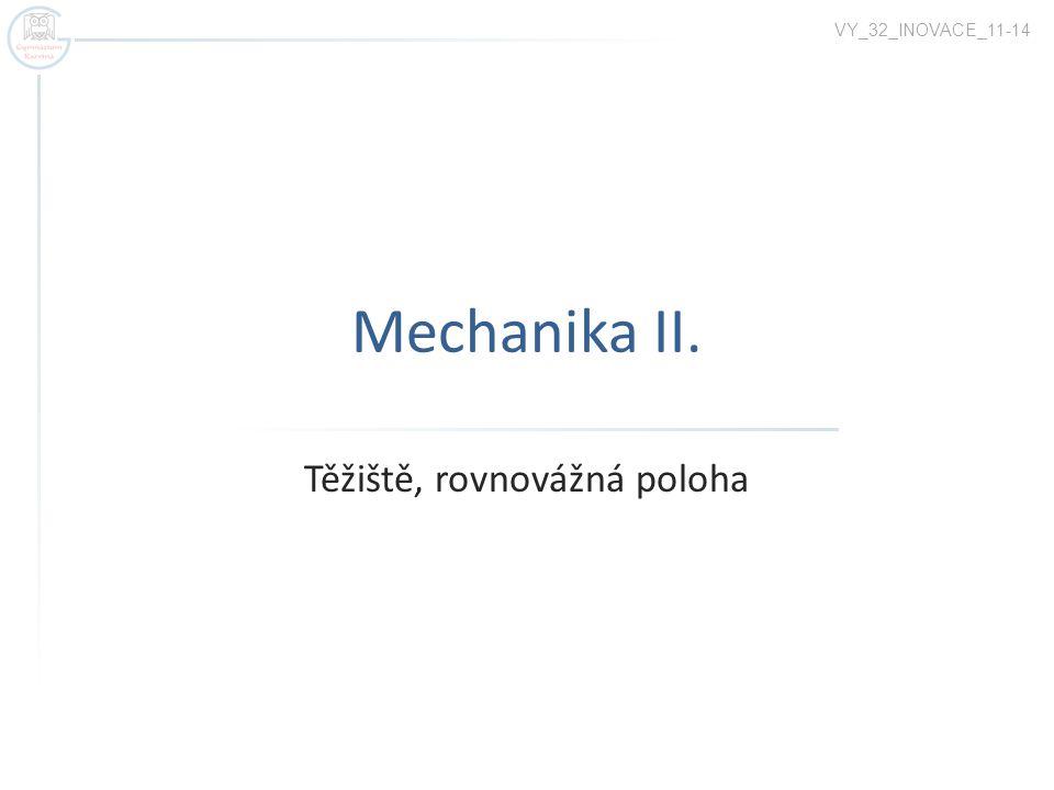Mechanika II. Těžiště, rovnovážná poloha VY_32_INOVACE_11-14