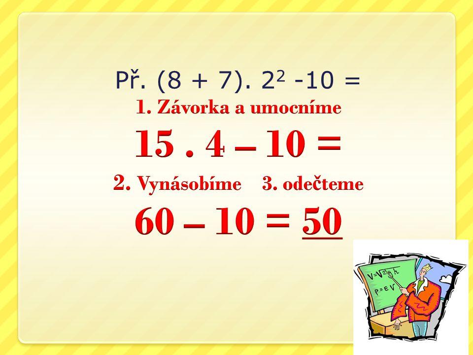 Př. (8 + 7). 2 2 -10 =