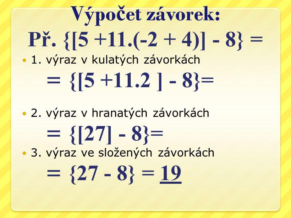 Výpo č et závorek: P ř. {[5 +11.(-2 + 4)] - 8} = 1.