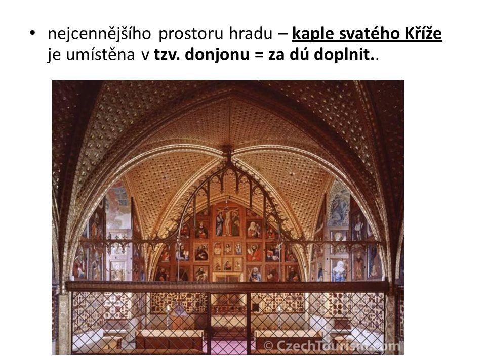 nejcennějšího prostoru hradu – kaple svatého Kříže je umístěna v tzv. donjonu = za dú doplnit..