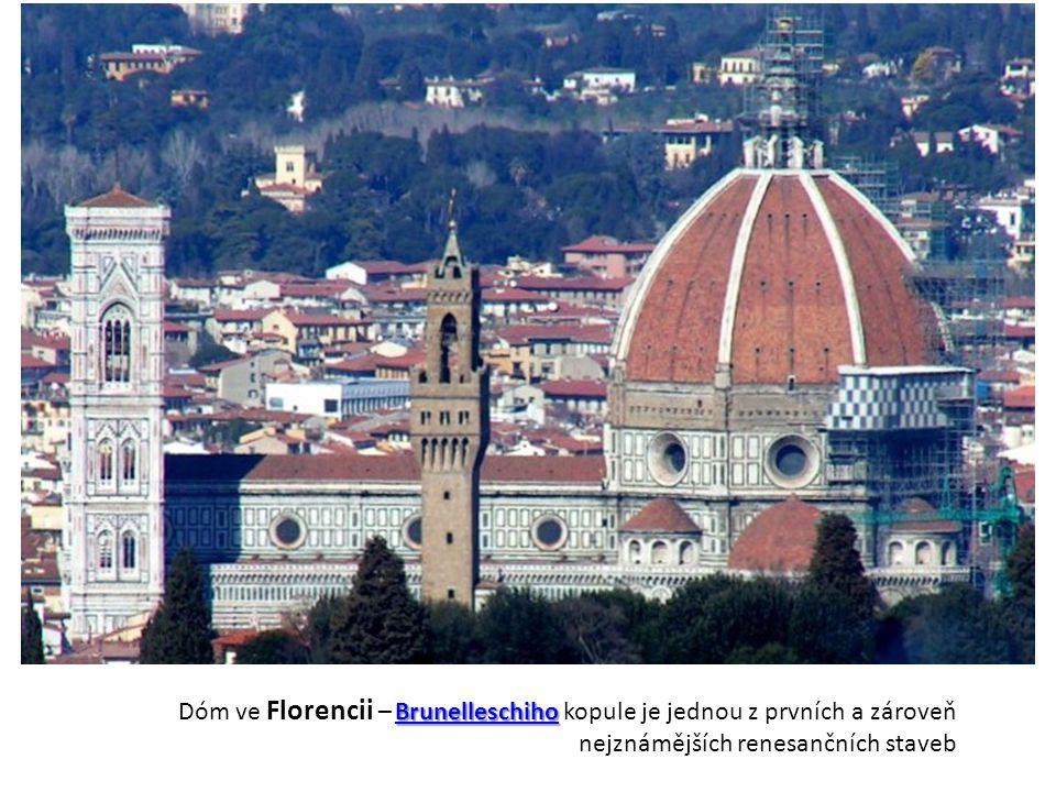 BrunelleschihoBrunelleschiho Dóm ve Florencii – Brunelleschiho kopule je jednou z prvních a zároveň nejznámějších renesančních stavebBrunelleschiho